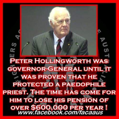 Peter Hollingworth was Governor-General until it was proven that he protected a paedophile priest. The time has come for him to lose his pension of over $600,000 per year !